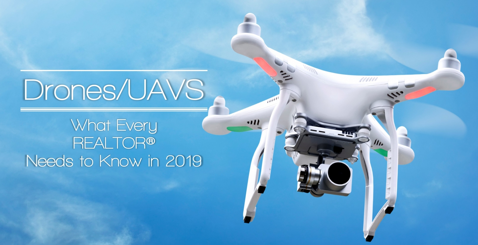 Drones/UAVs--What REALTORS Need to Know in 2019