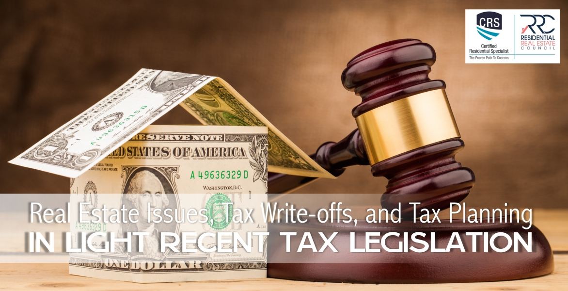 CRS - Real Estate Issues, Tax Write-offs and Tax Planning In Light of Recent Tax Legislation
