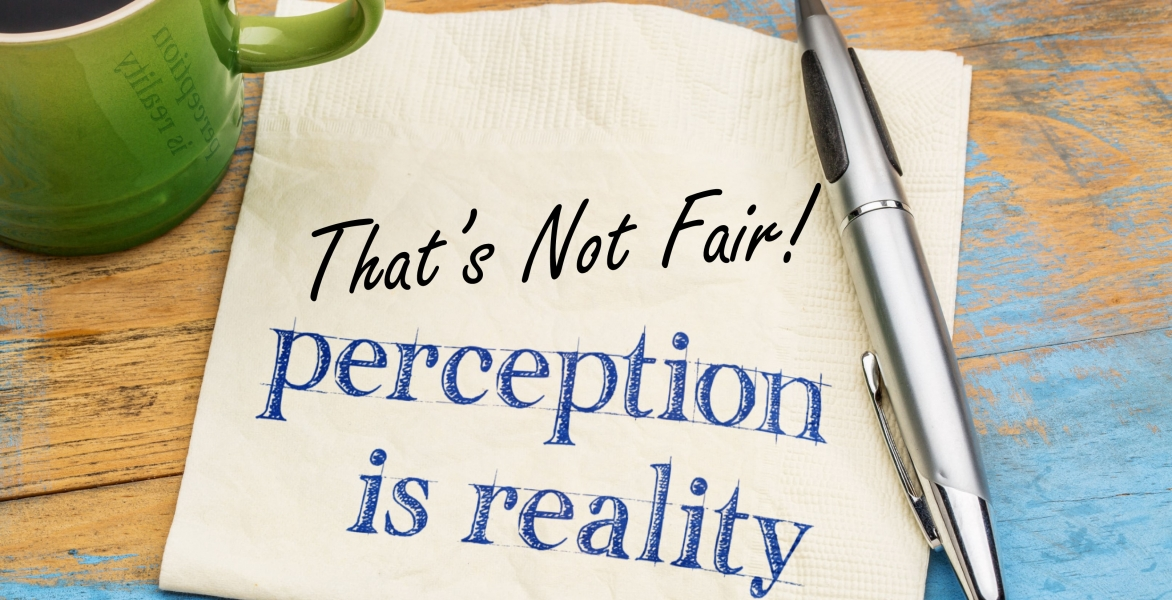 WCR--That's Not Fair! Perception IS Reality